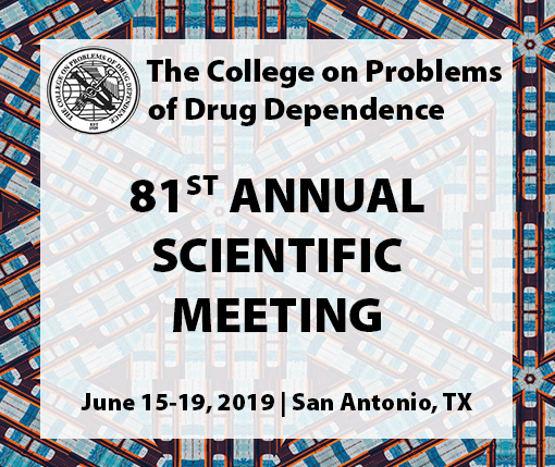 The College on Problems of Drug Dependence 81st Annual Scientific Meeting, June 15-19, 2019, San Antonio, TX