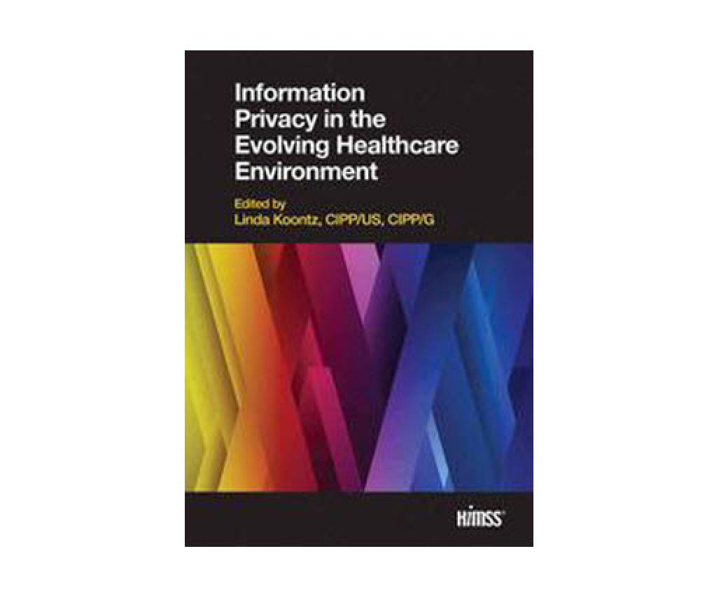Cover of Information Privacy in the Evolving Healthcare Environment